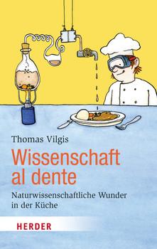 Wissenschaft al dente: Naturwissenschaftliche Wunder in der Küche (HERDER spektrum) - Vilgis, Thomas
