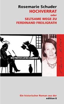 Hochverrat oder Seltsame Wege zu Ferdinand Freiligrath. Ein historischer Roman - Rosemarie Schuder-Hirsch  [Gebundene Ausgabe]