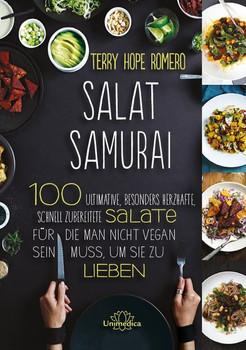 Salat Samurai: 100 ultimative, besonders herzhafte, schnell zubereitete Salate, für die man nicht vegan sein muss, um sie zu lieben - Terry Hope Romero [Gebundene Ausgabe]