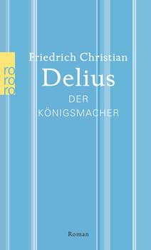 Der Königsmacher: Werkausgabe in Einzelbänden - Delius, Friedrich Christian