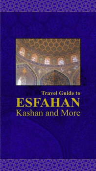 Travel Guide to Esfahan, Kashan and More, Iran (Travel Guides to Iran)