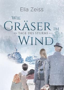 Wie Gräser im Wind. Tage des Sturms (Band 1) - Ella Zeiss  [Gebundene Ausgabe]