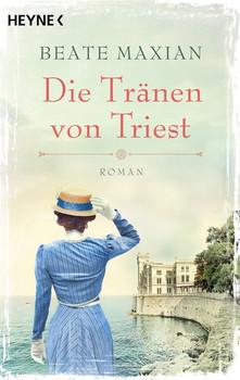 Die Tränen von Triest. Roman - Beate Maxian  [Taschenbuch]