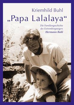 Papa Lalalaya. Die Familiengeschichte des Extrembergsteigers Hermann Buhl - Kriemhild Buhl  [Gebundene Ausgabe]