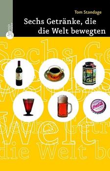 Sechs Getränke, die die Welt bewegten - Tom Standage