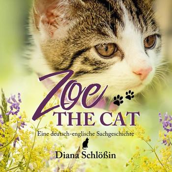 Zoe the cat. eine deutsch-enflische Sachgeschichte - Diana Schlößin  [Taschenbuch]