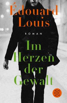 Im Herzen der Gewalt. Roman - Édouard Louis  [Taschenbuch]