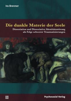 Die dunkle Materie der Seele. Dissoziation und Dissoziative Identitätsstörung als Folge schwerer Traumatisierungen - Ira Brenner  [Taschenbuch]