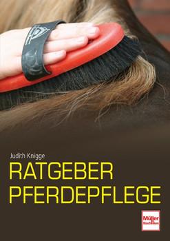 Ratgeber Pferdepflege: Perfekte Pflege für gesunde Pferde - Judith Knigge