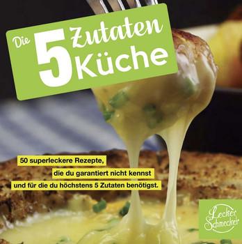 Die 5 Zutaten Küche: 50 superleckere Rezepte, die du garantiert nicht kennst und für die du höchstens 5 Zutaten benötigst - Leckerschmecker [Taschenbuch]