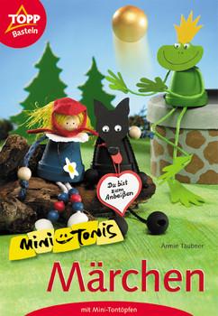 Mini-Tonis. Märchen mit Mini-Tontöpfen. 1000 kreative Ideen - Armin Täubner