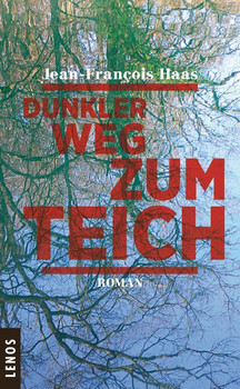 Dunkler Weg zum Teich. Roman - Jean-François Haas  [Gebundene Ausgabe]