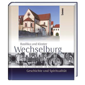 Basilika und Kloster Wechselburg – Geschichte und Spiritualität. Ein Wallfahrtsort im Wandel [Gebundene Ausgabe]