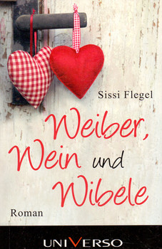 Weiber, Wein und Wibele - Sissi Flegel [Taschenbuch]
