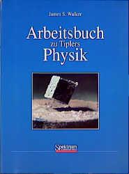 Arbeitsbuch zu Tiplers Physik - James S. Walker