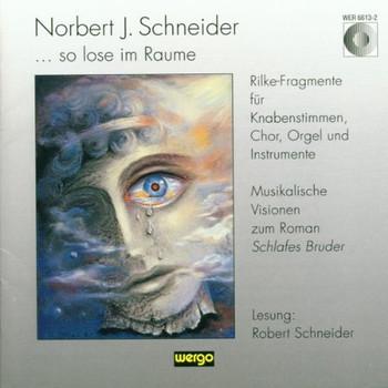 Schneider - So lose im Raume (Rilke-Fragmente: Musikalische Visionen zum Roman Schlafes Bruder mit Lesungen des Autors)