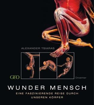 Wunder Mensch. Eine faszinierende Reise durch unseren Körper - Alexander Tsiaras
