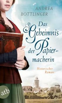 Das Geheimnis der Papiermacherin. Historischer Roman - Andrea Bottlinger  [Taschenbuch]