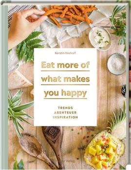 Eat more of what makes you happy. Trends, Abenteuer, Inspiration - Kerstin Niehoff  [Gebundene Ausgabe]