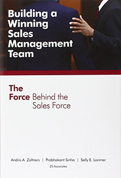 Building a Winning Sales Management Team: The Force Behind the Sales Force - Zoltners, Andris A.