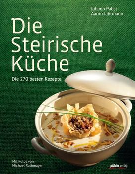 Die Steirische Küche: Die 200 besten Rezepte - Johann Pabst
