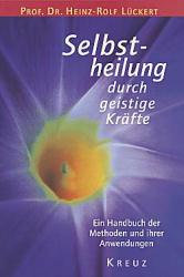Selbstheilung durch geistige Kräfte. Ein Handbuch der Methoden und ihrer Anwendungen - Heinz-Rolf Lückert
