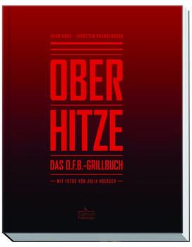 Oberhitze. Das O.F.B.-Grillbuch - Thorsten Brandenburg  [Gebundene Ausgabe]