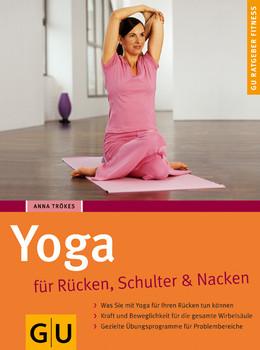 Yoga für Rücken, Schulter und Nacken - Anna Trökes
