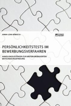Persönlichkeitstests im Bewerbungsverfahren. Handlungsleitfaden zur kriteriumsbasierten Entscheidungsfindung - Anna-Lena Käbisch  [Taschenbuch]