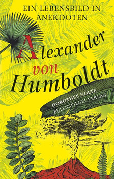 Alexander von Humboldt. Ein Lebensbild in Anekdoten - Dorothee Nolte  [Gebundene Ausgabe]