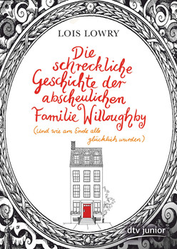 Die schreckliche Geschichte der abscheulichen Familie Willoughby (und wie am Ende alle glücklich wurden) - Lois Lowry  [Gebundene Ausgabe]