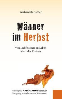 Männer im Herbst. Von Lichtblicken im Leben alternder Knaben - Gerhard Burtscher  [Taschenbuch]