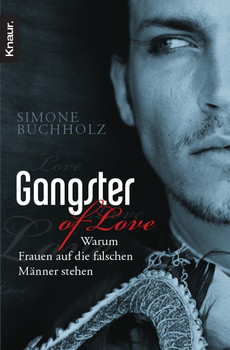 Gangster of Love: Warum Frauen auf die falschen Männer stehen - Simone Buchholz