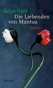 Die Liebenden von Mantua: Roman - Dutli, Ralph