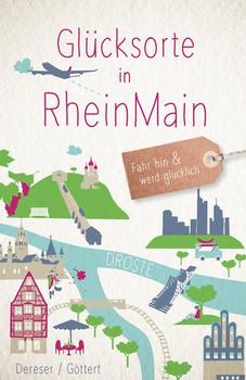 Glücksorte in RheinMain. Fahr hin und werd glücklich - Christine Göttert  [Taschenbuch]