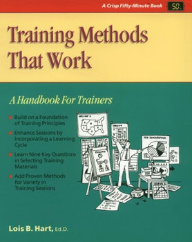 Training Methods That Work: A Handbook for Trainers (50-Minute Series) - Hart, Lois B