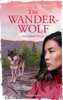Der Wanderwolf. Folge deinem Herzen - Christopher Ross  [Gebundene Ausgabe]