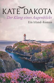 Der Klang eines Augenblicks. Ein Irland-Roman - Kate Dakota  [Taschenbuch]