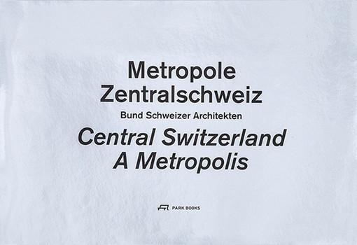 Metropole Zentralschweiz [Gebundene Ausgabe]