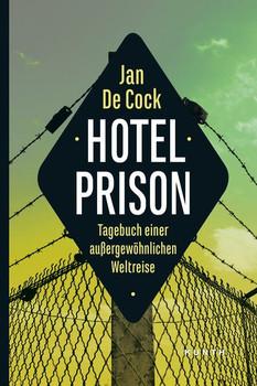 Hotel Prison: Tagebuch einer außergewöhnlichen Weltreise - Cock, Jan de