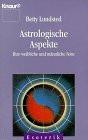Astrologische Aspekte. Ihre weibliche und männliche Seele. ( Esoterik). - Betty Lundsted