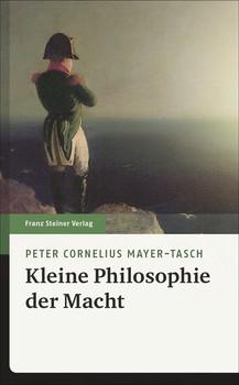 Kleine Philosophie der Macht - Peter Cornelius Mayer-Tasch  [Gebundene Ausgabe]