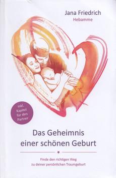 Das Geheimnis einer schönen Geburt: Finde den richtigen Weg zu deiner persönlichen Traumgeburt - Jana Friedrich [Taschenbuch]