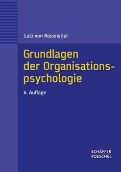 Grundlagen der Organisationspsychologie: Basiswissen und Anwendungshinweise - Lutz von Rosenstiel