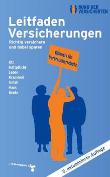 Leitfaden Versicherungen: Richtig versichern und dabei sparen - Kfz, Haftpflicht, Leben, Krankheit, Unfall, Haus, Rente [5. Auflage 2011]