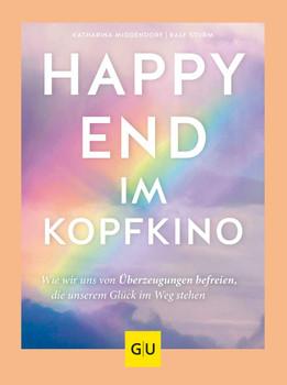 Happy-End im Kopfkino. Wie wir uns von Überzeugungen befreien, die unserem Glück im Weg stehen - Katharina Middendorf  [Taschenbuch]