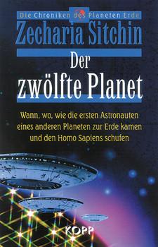Der zwölfte Planet. Wann, wo, wie die ersten Astronauten eines anderen Planeten zur Erde kamen und den Homo Sapiens schufen - Zecharia Sitchin