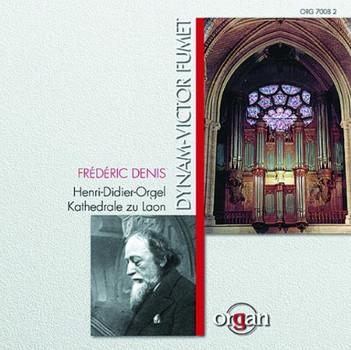 Frederic Denis - Dynam-Victor Fumet (1867-1949): Orgelwerke - gespielt an der historischen Henri-Didier-Orgel (1899) der Kathedrale Notre-Dame zu Laon
