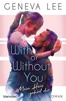 With or Without You - Mein Herz gehört dir. Roman - Geneva Lee  [Taschenbuch]
