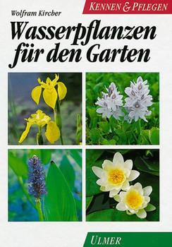 Wasserpflanzen für den Garten - Wolfram Kircher